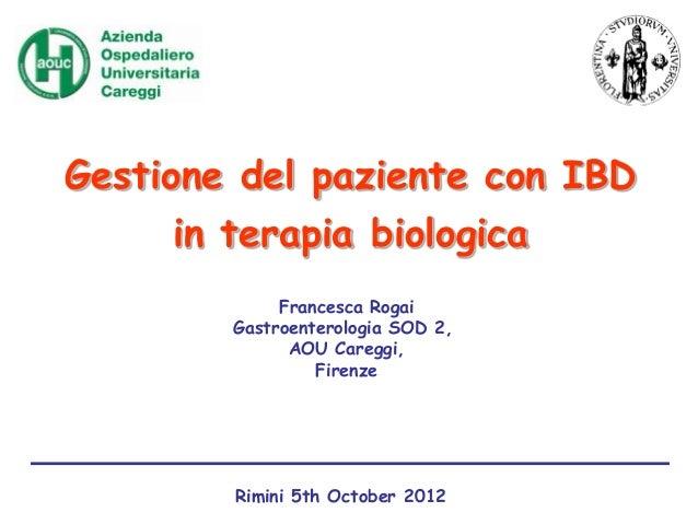 Gestione del paziente con IBD in terapia biologica Francesca Rogai Gastroenterologia SOD 2, AOU Careggi, Firenze Rimini 5t...