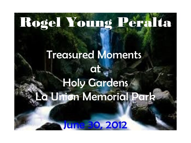 Rogel Young Peralta    Treasured Moments            at       Holy Gardens  La Union Memorial Park       June 30, 2012