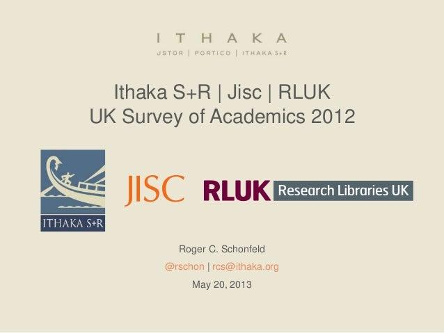 Ithaka S+R   Jisc   RLUK UK Survey of Academics 2012