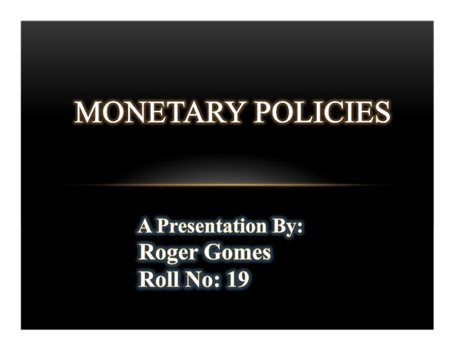 • Meaning of Monetary Policies : Introduction Definitions • Objective of Monetary Policies(with ref to RBI) : Rapid Econom...