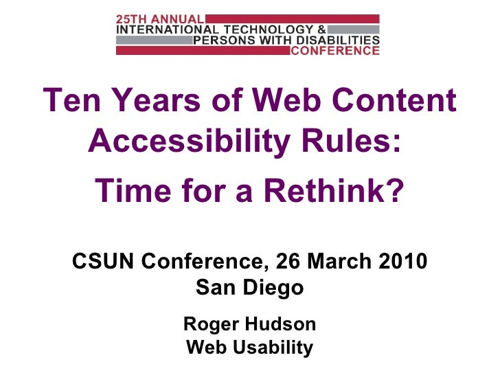 CSUN Conference, 26 March 2010 San Diego Roger Hudson Web Usability Ten Years of Web Content Accessibility Rules:  Time fo...