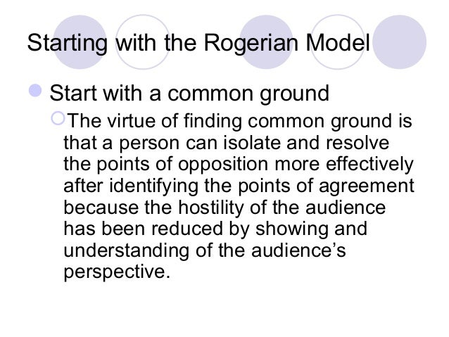 rogerian model thesis This buzzle article provides a guideline on how to write your views in the rogerian argument way traditional controversial essays normally have a hostile tone towards the audience, in the rogerian model.