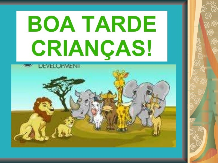 BOA TARDE CRIANÇAS!