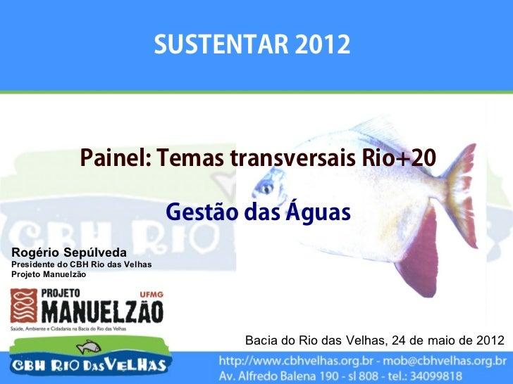SUSTENTAR 2012               Painel: Temas transversais Rio+20                                   Gestão das ÁguasRogério S...