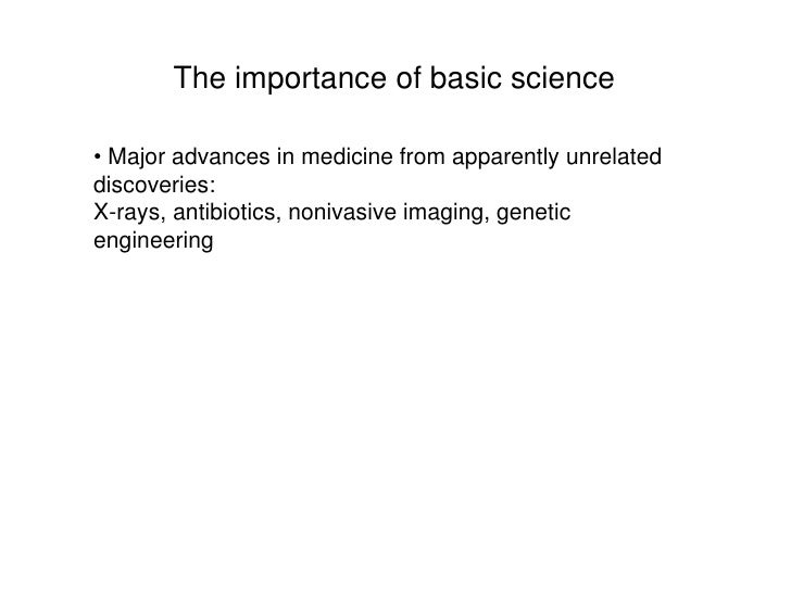 The importance of basic science<br /><ul><li> Major advances in medicine from apparently unrelated discoveries:</li></ul>X...