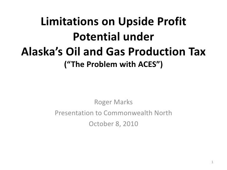"Limitations on Upside Profit Potential underAlaska's Oil and Gas Production Tax(""The Problem with ACES"")<br />Roger Marks<..."