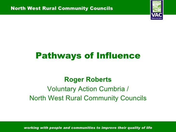 Pathways of Influence Roger Roberts Voluntary Action Cumbria / North West Rural Community Councils