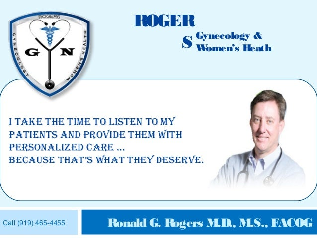 ROGER                                Gynecology &                              S Women's Heath I take the tIme to lIsten t...