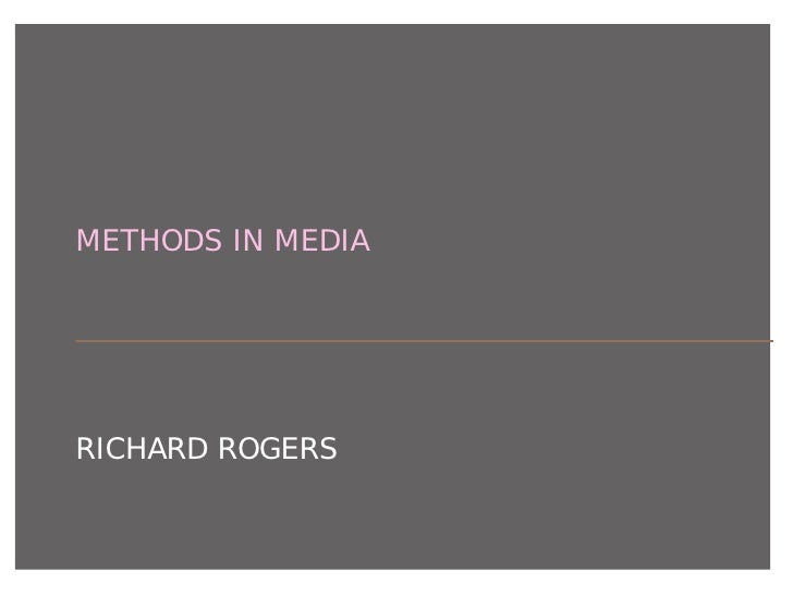 METHODS IN MEDIA     RICHARD ROGERS