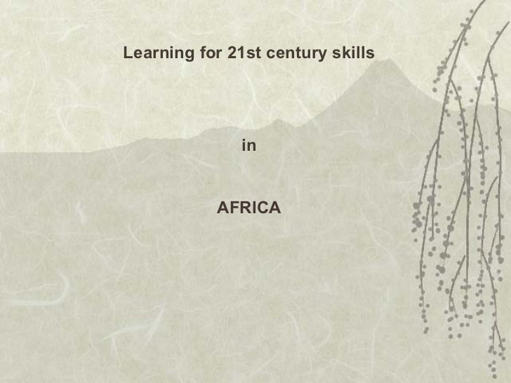 Learning for 21st century skills in AFRICA