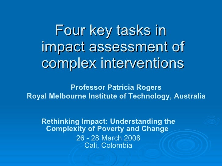 Four key tasks in  impact assessment of complex interventions Rethinking Impact: Understanding the Complexity of Poverty a...