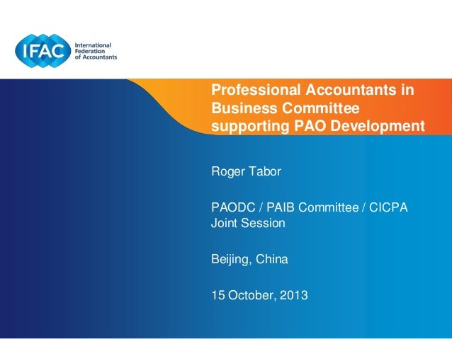 Professional Accountants in Business Committee supporting PAO Development Roger Tabor PAODC / PAIB Committee / CICPA Joint...