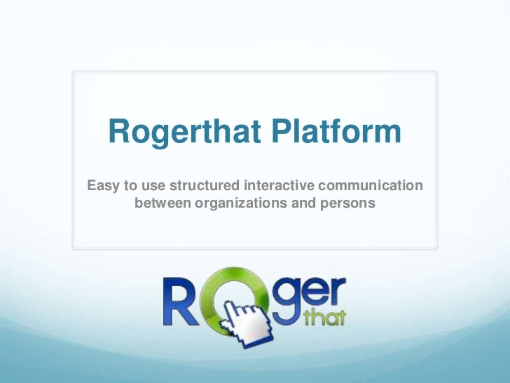 Rogerthat PlatformEasy to use structured interactive communication       between organizations and persons