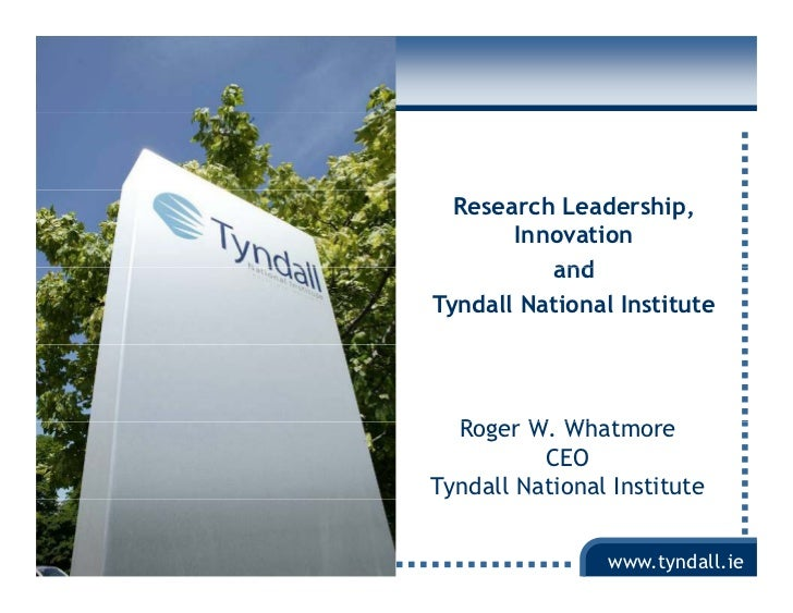 Research Leadership,            Innovation               and     Tyndall National Institute            Roger W. Wh t      ...