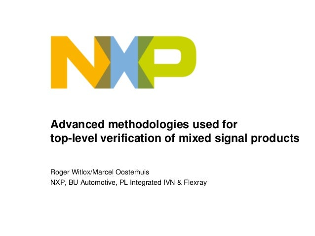 Advanced methodologies used fortop-level verification of mixed signal productsRoger Witlox/Marcel OosterhuisNXP, BU Automo...