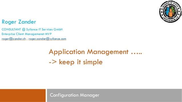 Roger Zander CONSULTANT @ Syliance IT Services GmbH Enterprise Client Managemenet MVP roger@zander.ch ; roger.zander@sylia...