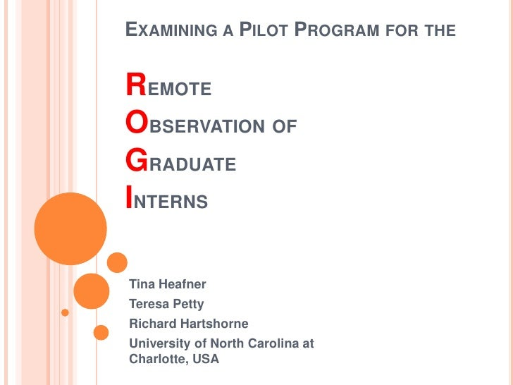 Examining a Pilot Program for theRemote Observation of Graduate Interns<br />Tina Heafner<br />Teresa Petty<br />Richard H...