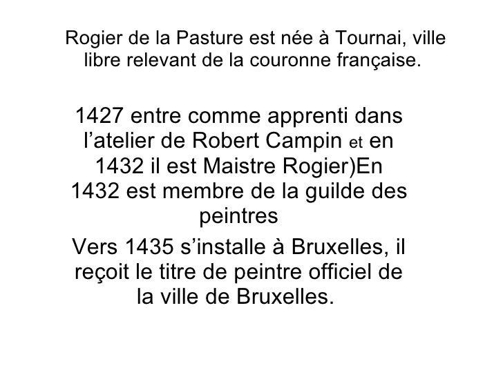 Rogier de la Pasture est née à Tournai, ville libre relevant de la couronne française.  1427 entre comme apprenti dans l'a...