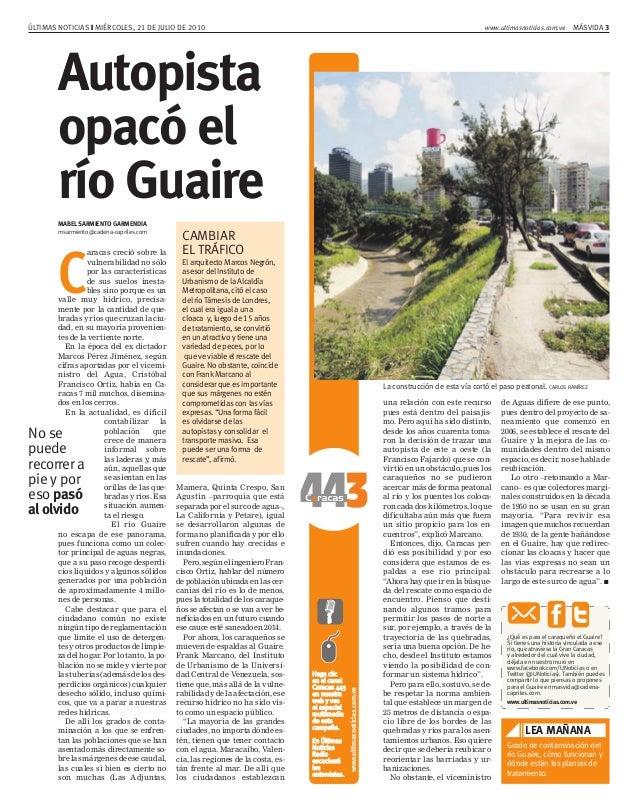 MÁSVIDA 3ÚLTIMAS NOTICIAS ❙ MIÉRCOLES, 21 DE JULIO DE 2010 www.ultimasnoticias.com.ve Autopista opacó el río Guaire MABEL ...