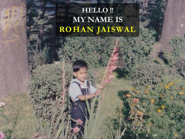 HELLO !!  MY NAME IS ROHAN JAISWAL
