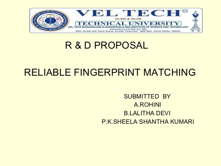 <ul><li>R & D PROPOSAL </li></ul><ul><li>RELIABLE FINGERPRINT MATCHING </li></ul><ul><ul><ul><ul><ul><li>SUBMITTED  BY </l...