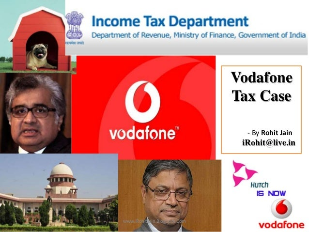 Vodafone Tax Case - By Rohit Jain  iRohit@live.in  www.iRohitJain.BlogSpot.Com