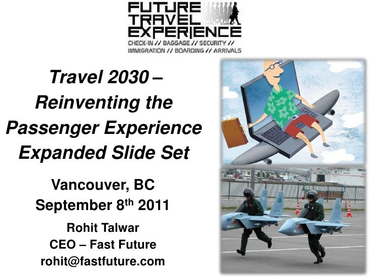 Travel 2030 –   Reinventing thePassenger Experience Expanded Slide Set     Vancouver, BC   September 8th 2011        Rohit...