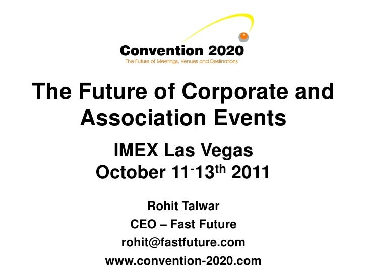 The Future of Corporate and    Association Events      IMEX Las Vegas     October 11-13th 2011             Rohit Talwar   ...