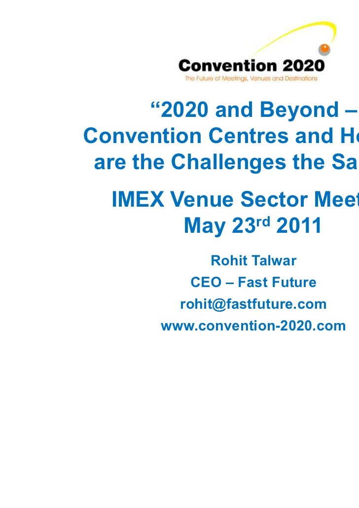 """2020 and Beyond –Convention Centres and Hotels – are the Challenges the Same?""  IMEX Venue Sector Meeting        May 23rd..."