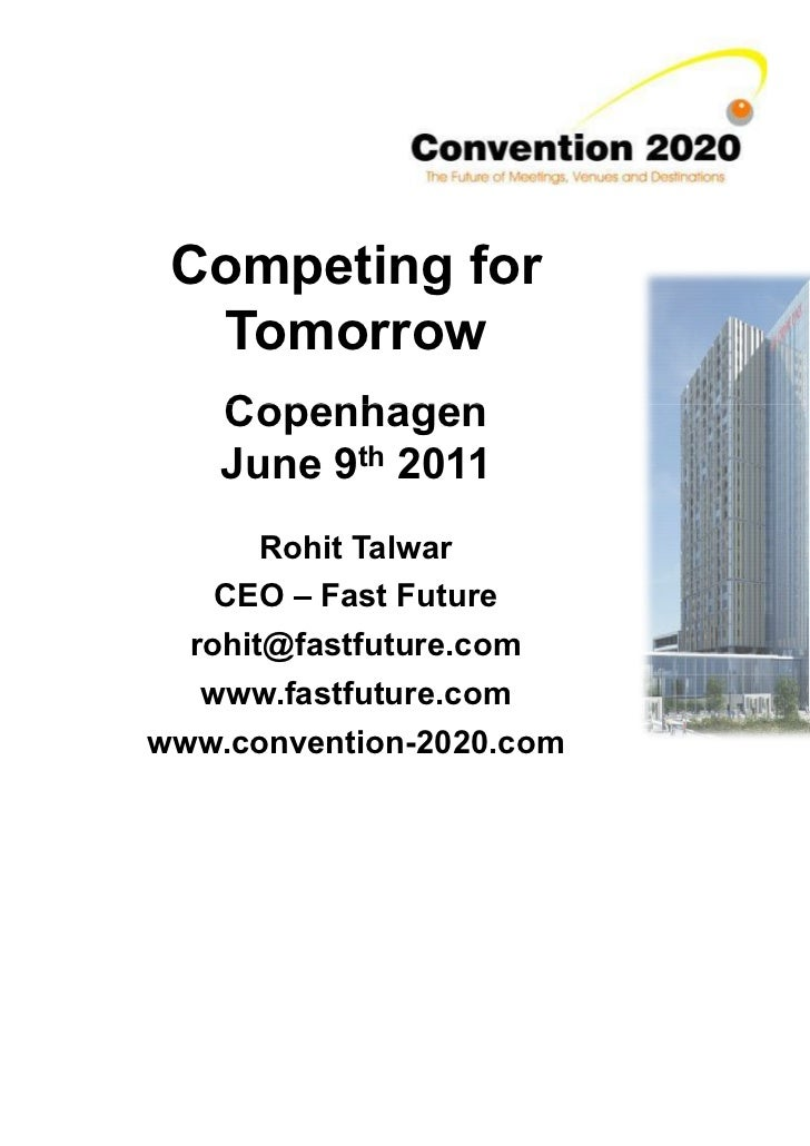 Competing for  Tomorrow    Copenhagen    June 9th 2011       Rohit Talwar    CEO – Fast Future  rohit@fastfuture.com   www...