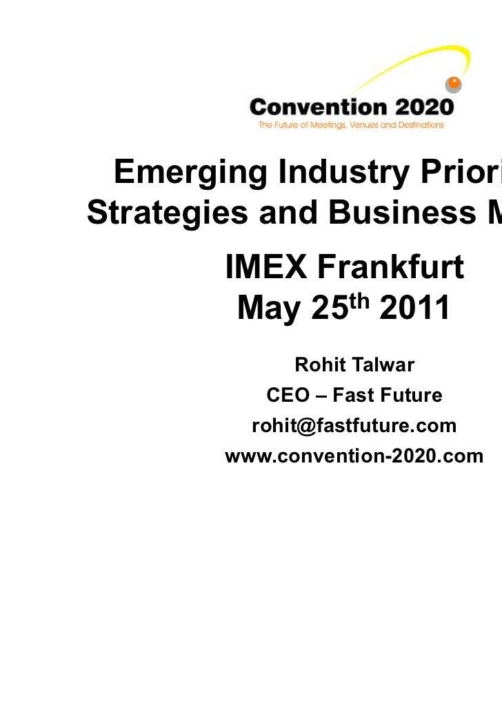Emerging Industry Priorities,Strategies and Business Models        IMEX Frankfurt         May 25th 2011               Rohi...