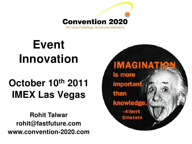 Event   InnovationOctober 10th 2011IMEX Las Vegas       Rohit Talwar  rohit@fastfuture.comwww.convention-2020.com