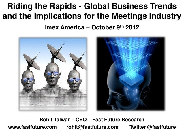 Riding the Rapids - Global Business Trendsand the Implications for the Meetings Industry               Imex America – Octo...
