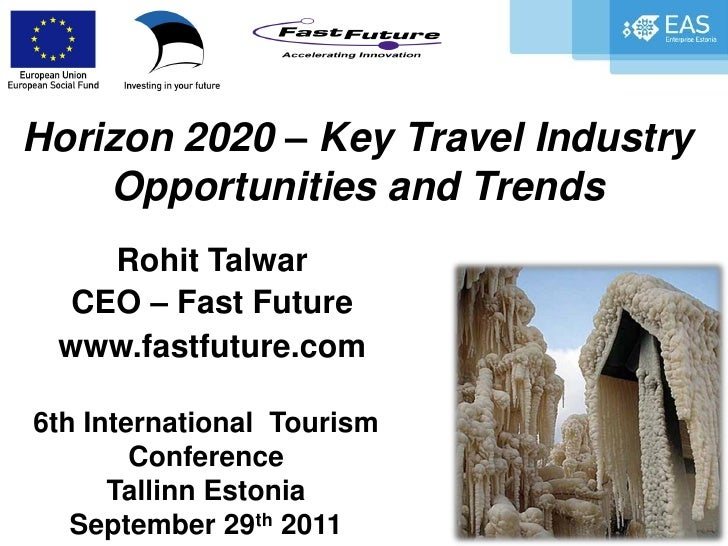 Horizon 2020 – Key Travel Industry    Opportunities and Trends    Rohit Talwar  CEO – Fast Future www.fastfuture.com6th In...