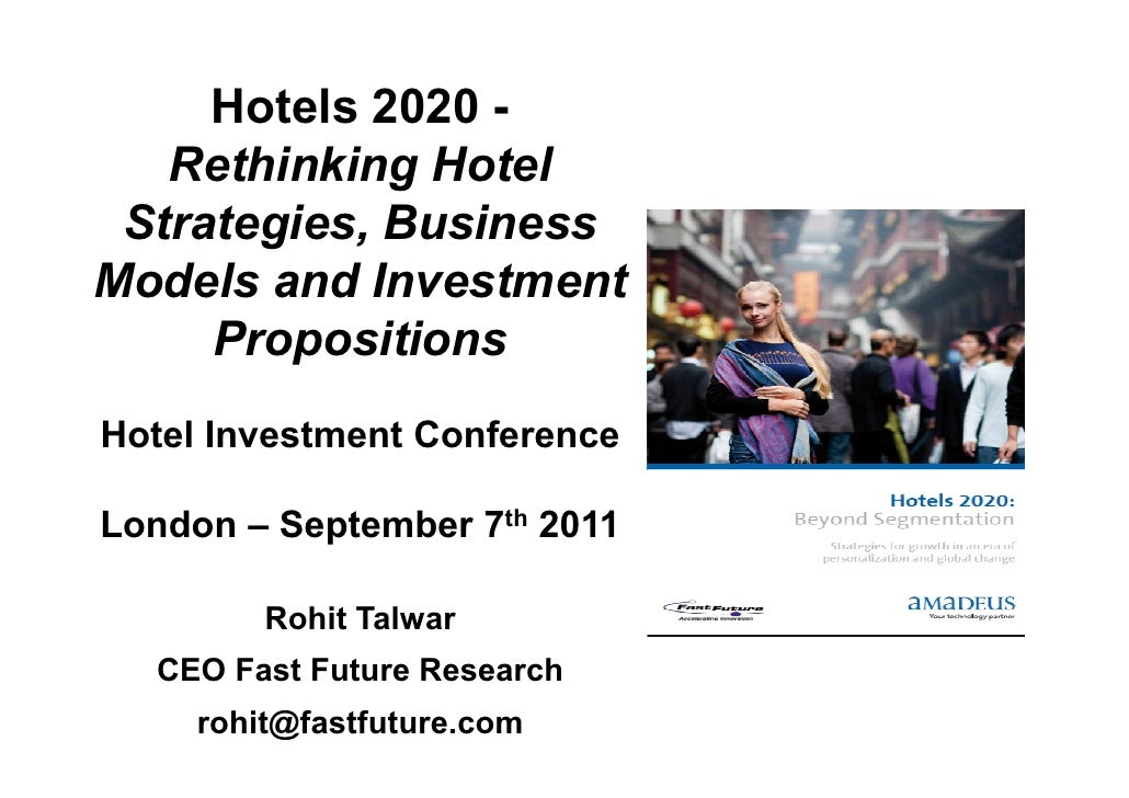 Hotels 2020 -   Rethinking Hotel Strategies, BusinessModels and Investment     PropositionsHotel Investment ConferenceLond...