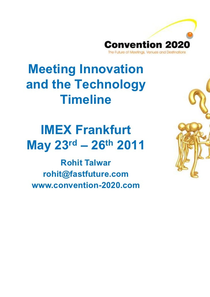 Meeting Innovationand the Technology      Timeline  IMEX FrankfurtMay 23rd – 26th 2011       Rohit Talwar  rohit@fastfutur...