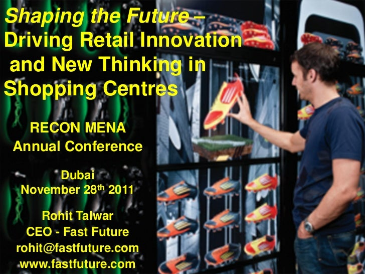 Shaping the Future –Driving Retail Innovationand New Thinking inShopping Centres  RECON MENAAnnual Conference      Dubai N...