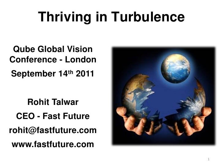 Rohit Talwar   Thriving in Turbulence - Qube Software Annual Conference - London - 14 09 11  - presentation and background materials