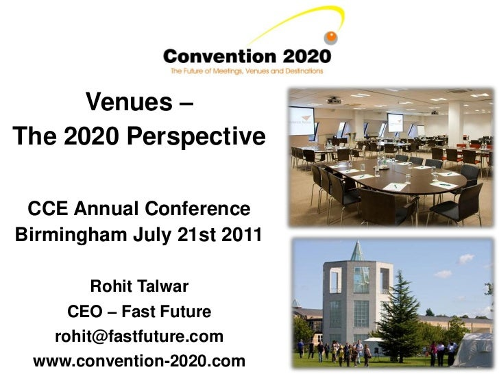 Venues –The 2020 Perspective CCE Annual ConferenceBirmingham July 21st 2011        Rohit Talwar     CEO – Fast Future   ro...