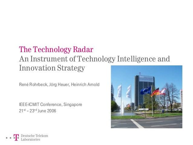 The Technology Radar An Instrument of Technology Intelligence and Innovation Strategy René Rohrbeck, Jörg Heuer, Heinrich ...