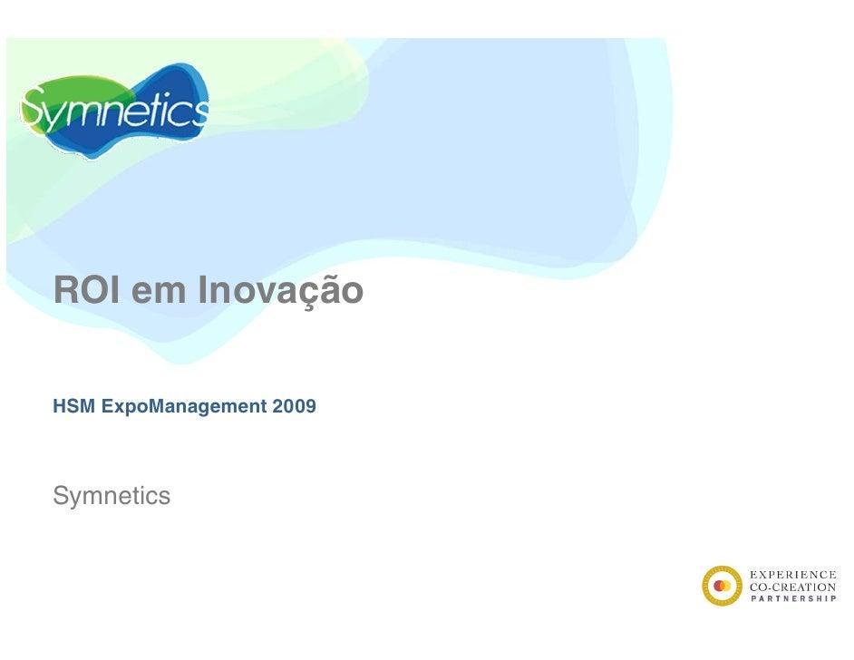 ROI em Inovação  HSM ExpoManagement 2009    Symnetics
