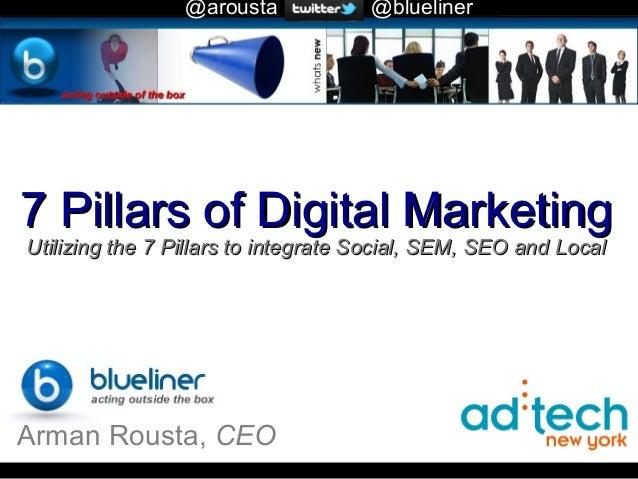 @arousta            @blueliner   Home7 Pillars of Digital MarketingUtilizing the 7 Pillars to integrate Social, SEM, SEO a...