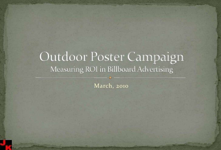 March, 2010<br />Outdoor Poster CampaignMeasuring ROI in Billboard Advertising<br />