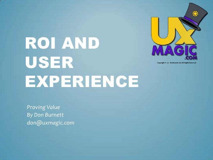 ROI and User Experience<br />Proving Value<br />By Don Burnett<br />don@uxmagic.com<br />