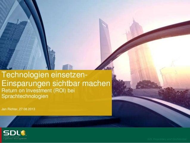 SDL Proprietary and Confidential Technologien einsetzen- Einsparungen sichtbar machen Return on Investment (ROI) bei Sprac...