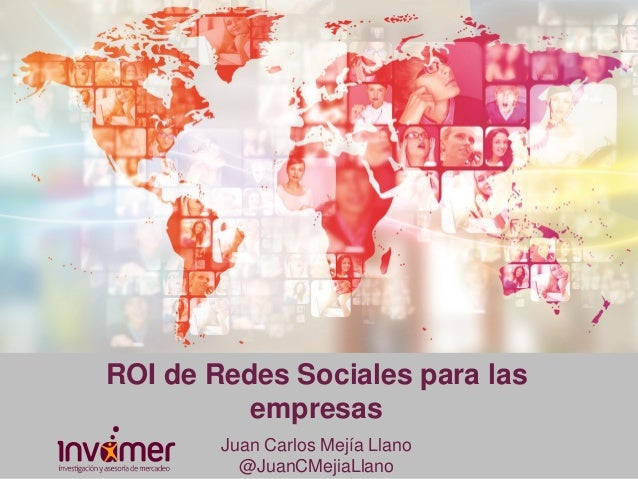 ROI de Redes Sociales para las empresas Juan Carlos Mejía Llano @JuanCMejiaLlano
