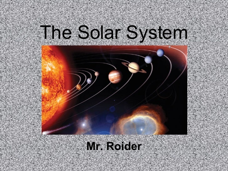 The Solar System         Mr. Roider