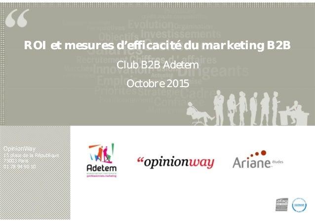 OpinionWay 15 place de la République 75003 Paris 01 78 94 90 10 ROI et mesures d'efficacité du marketing B2B Club B2B Adet...
