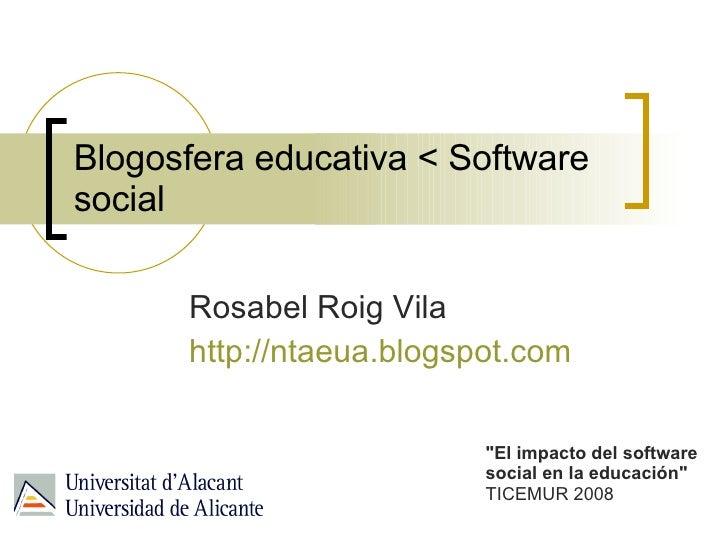 """Blogosfera educativa < Software social Rosabel Roig Vila http://ntaeua.blogspot.com   """"El impacto del software social..."""