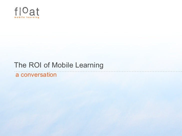 The ROI of Mobile Learninga conversation